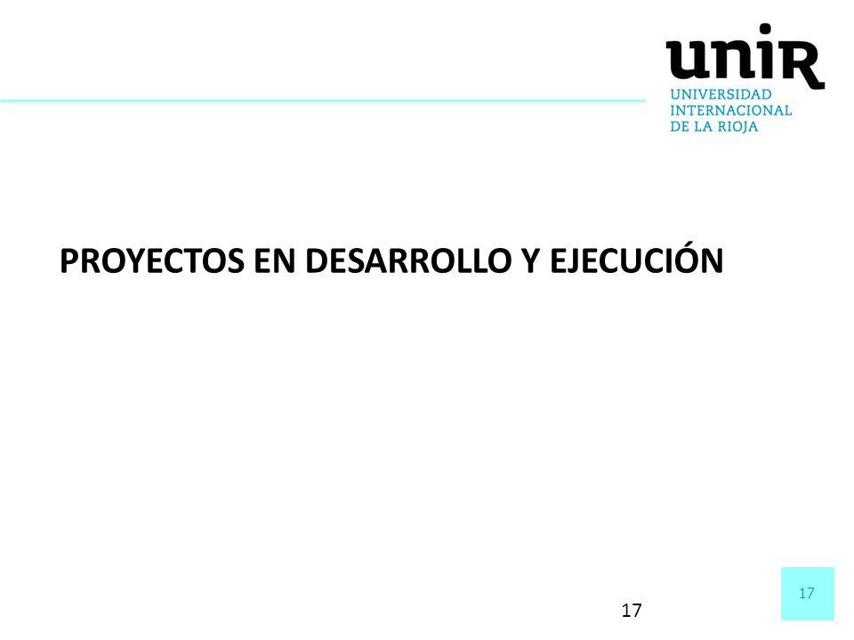 PROYECTOS EN DESARROLLO Y EJECUCIÓN