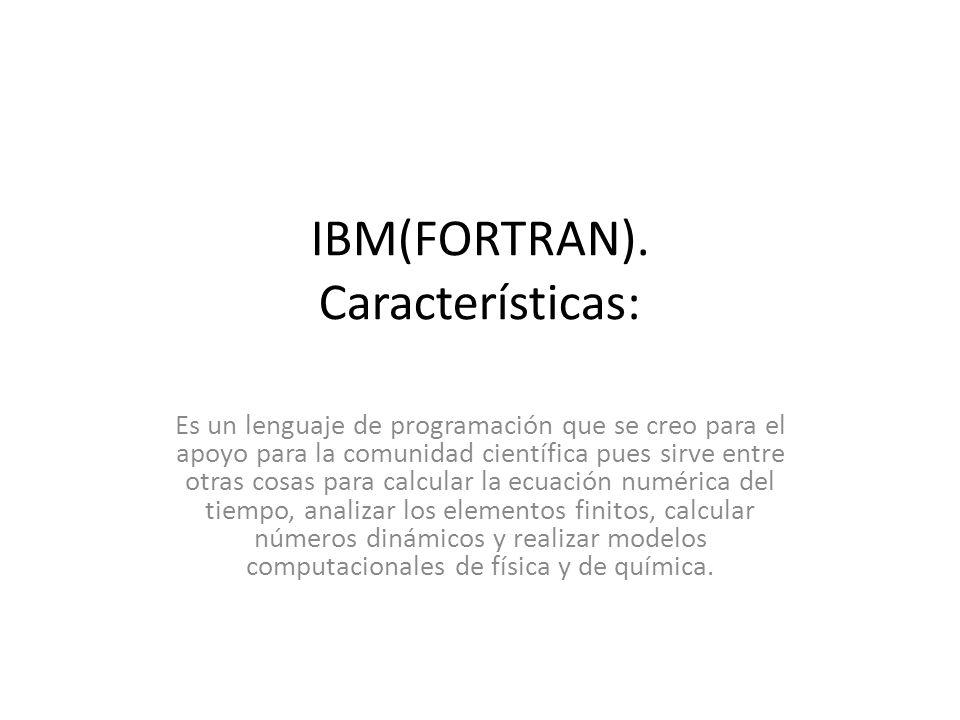 IBM(FORTRAN). Características: