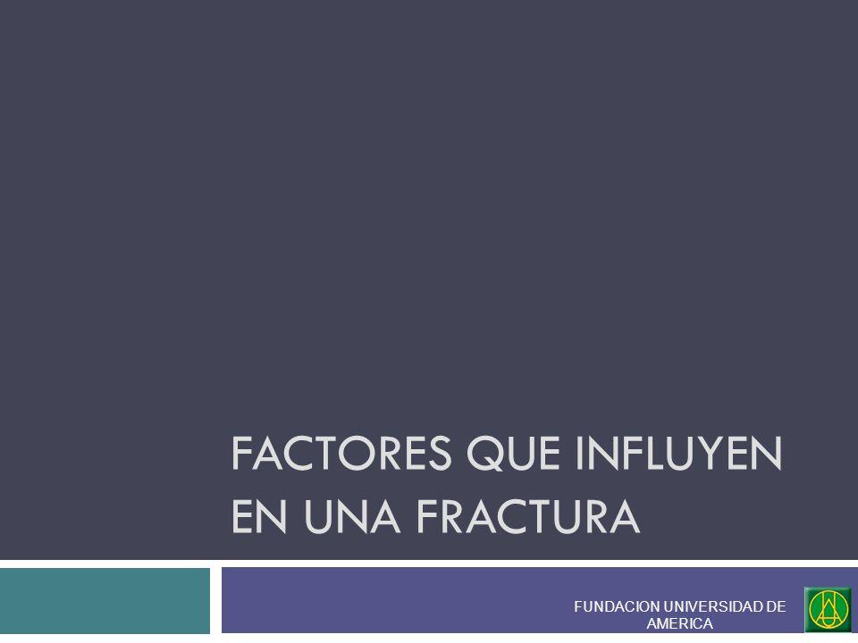FACTORES QUE INFLUYEN EN UNA FRACTURA