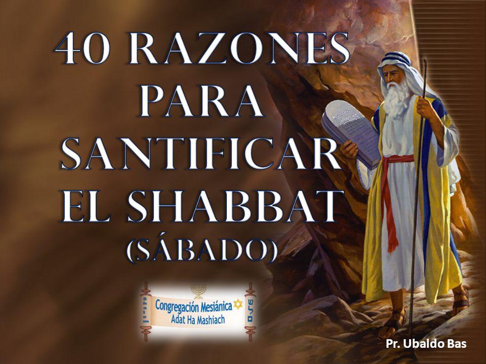 40 Razones para santificar EL Shabbat (SÁBADO)