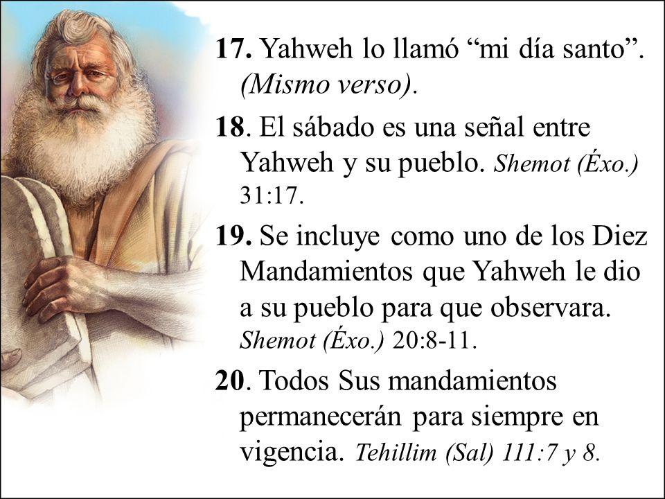 17. Yahweh lo llamó mi día santo . (Mismo verso). 18