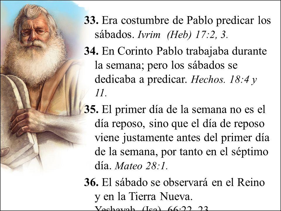 33. Era costumbre de Pablo predicar los sábados. Ivrim (Heb) 17:2, 3