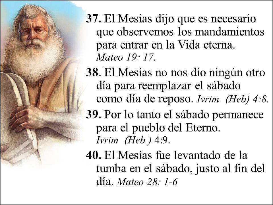 37. El Mesías dijo que es necesario que observemos los mandamientos para entrar en la Vida eterna.