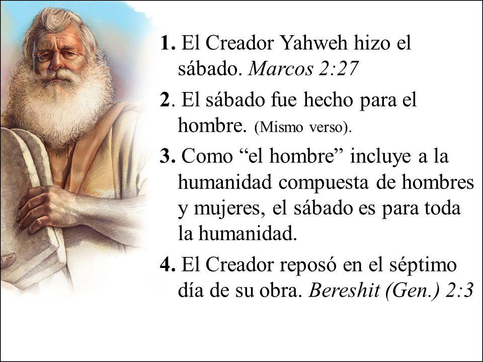 1. El Creador Yahweh hizo el sábado. Marcos 2:27 2