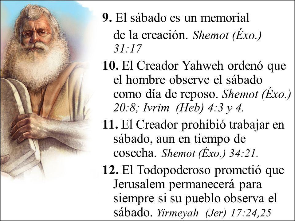 9. El sábado es un memorial de la creación. Shemot (Éxo. ) 31:17 10