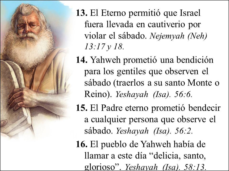 13. El Eterno permitió que Israel fuera llevada en cautiverio por violar el sábado.