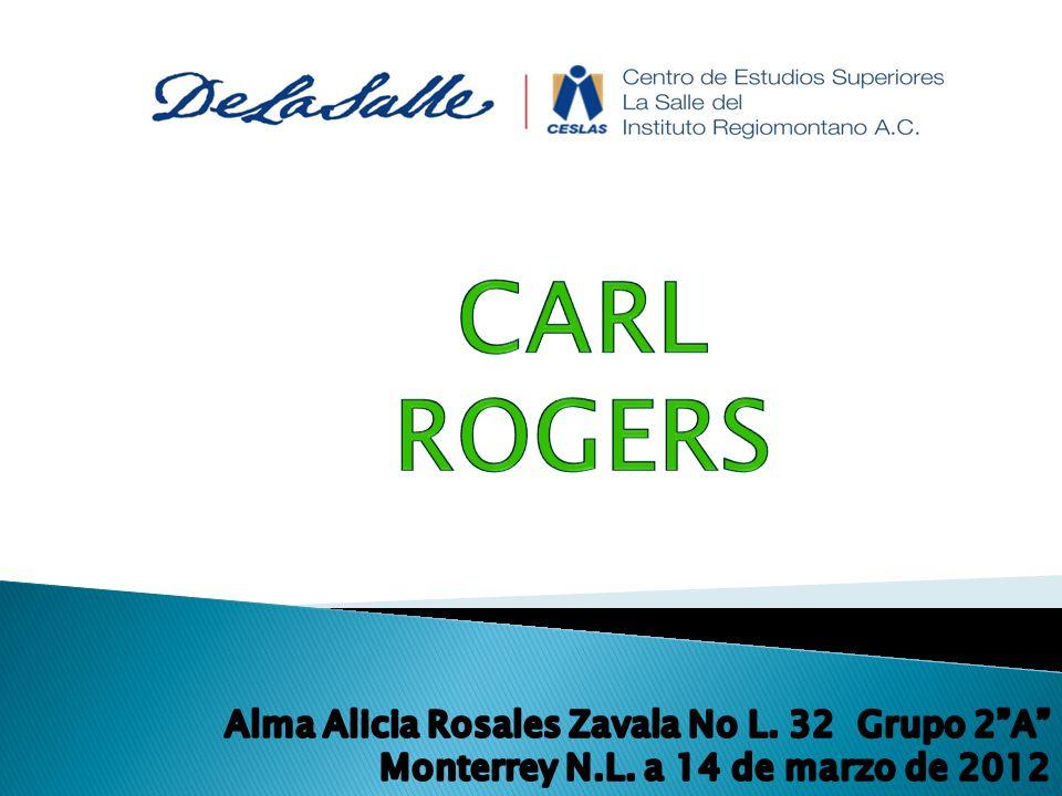 Carl Rogers Alma Alicia Rosales Zavala No L. 32 Grupo 2 A Monterrey N.L. a 14 de marzo de 2012