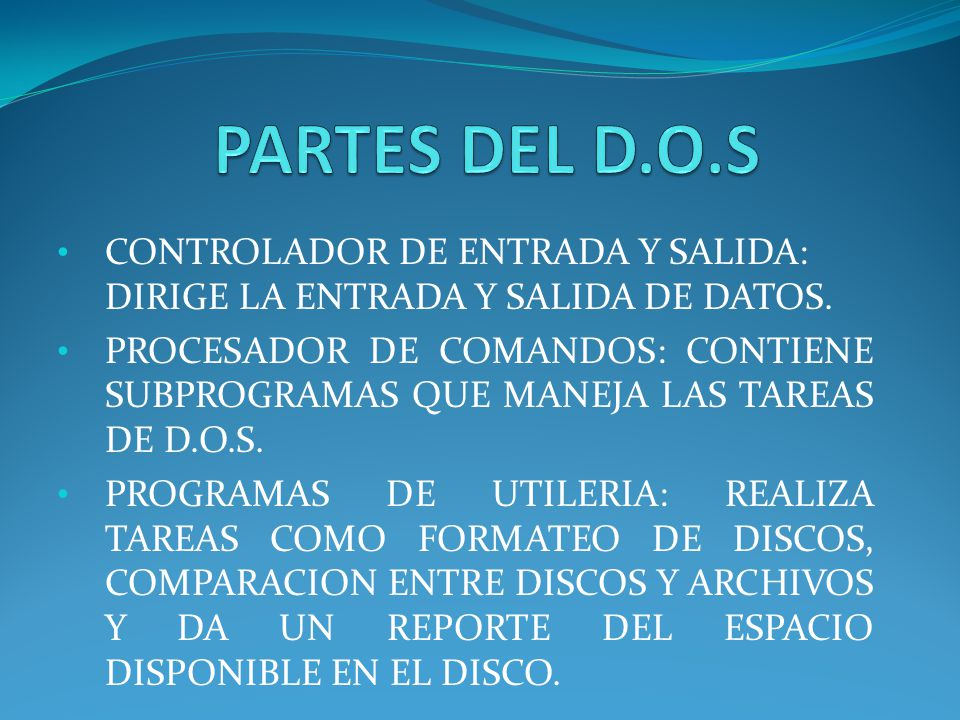 PARTES DEL D.O.S CONTROLADOR DE ENTRADA Y SALIDA: DIRIGE LA ENTRADA Y SALIDA DE DATOS.
