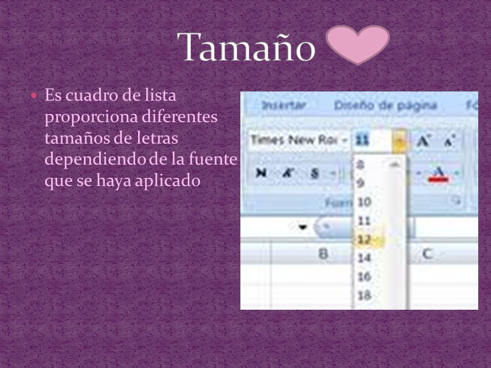Tamaño Es cuadro de lista proporciona diferentes tamaños de letras dependiendo de la fuente que se haya aplicado.