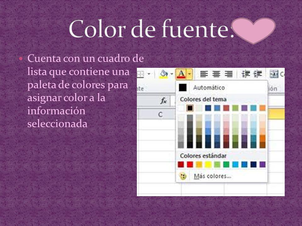 Color de fuente: Cuenta con un cuadro de lista que contiene una paleta de colores para asignar color a la información seleccionada.