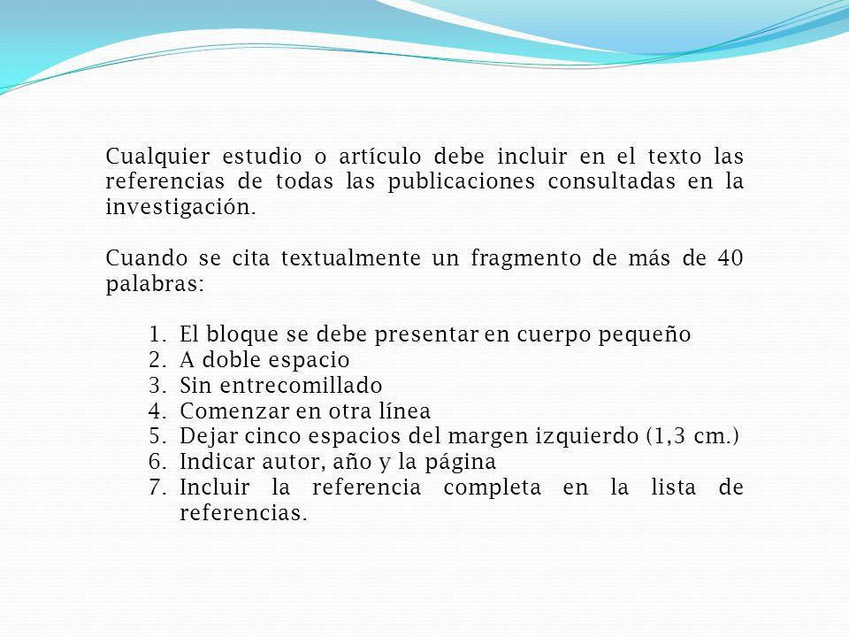 Cualquier estudio o artículo debe incluir en el texto las referencias de todas las publicaciones consultadas en la investigación.