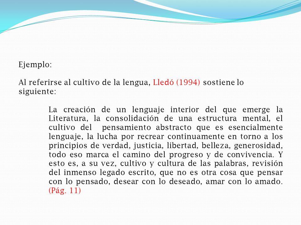 Ejemplo: Al referirse al cultivo de la lengua, Lledó (1994) sostiene lo siguiente: