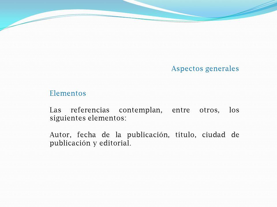 Aspectos generales Elementos. Las referencias contemplan, entre otros, los siguientes elementos: