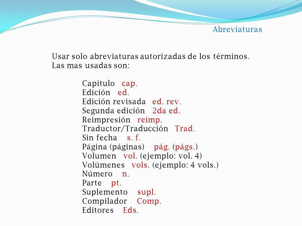 Abreviaturas Usar solo abreviaturas autorizadas de los términos. Las mas usadas son: Capítulo cap.