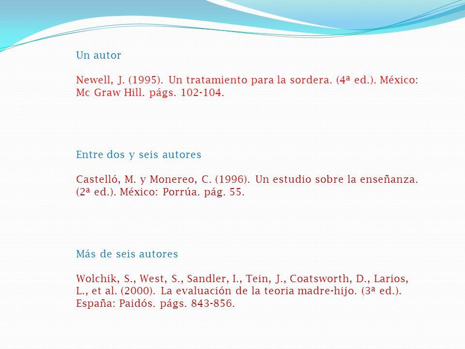 Un autor Newell, J. (1995). Un tratamiento para la sordera. (4ª ed.). México: Mc Graw Hill. págs. 102-104.