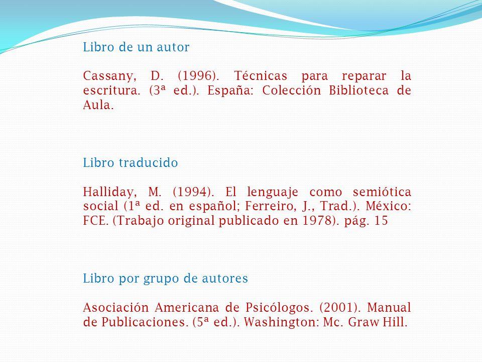 Libro de un autor Cassany, D. (1996). Técnicas para reparar la escritura. (3ª ed.). España: Colección Biblioteca de Aula.