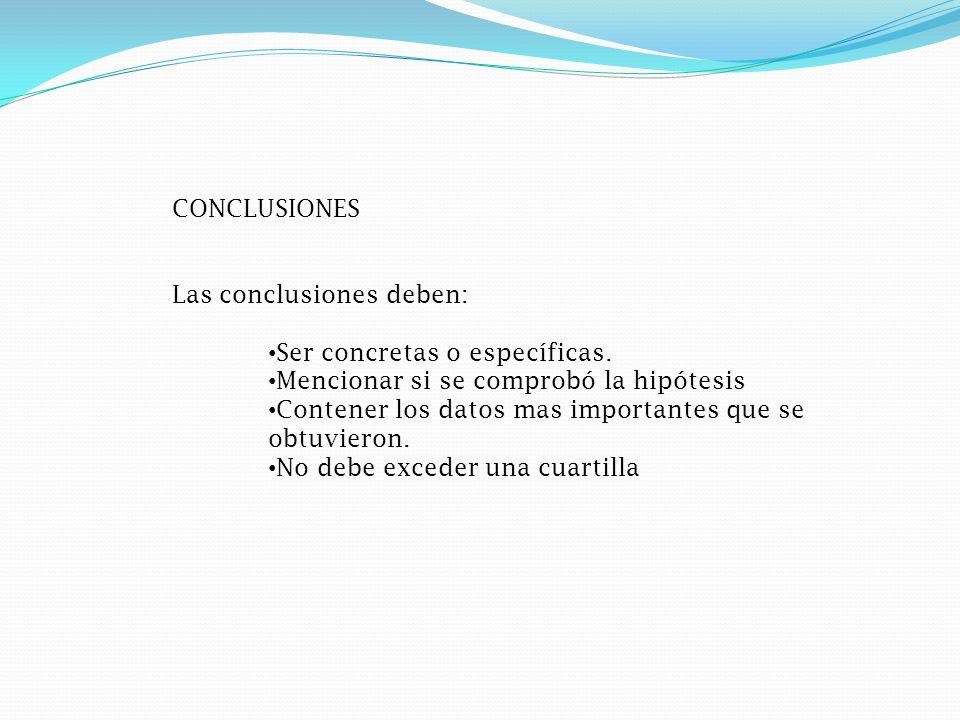 CONCLUSIONES Las conclusiones deben: Ser concretas o específicas. Mencionar si se comprobó la hipótesis.