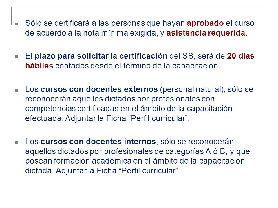 Sólo se certificará a las personas que hayan aprobado el curso de acuerdo a la nota mínima exigida, y asistencia requerida.