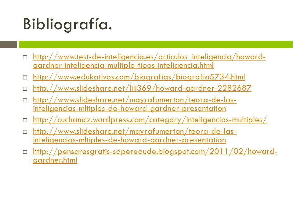Bibliografía. http://www.test-de-inteligencia.es/articulos_inteligencia/howard- gardner-inteligencia-multiple-tipos-inteligencia.html.