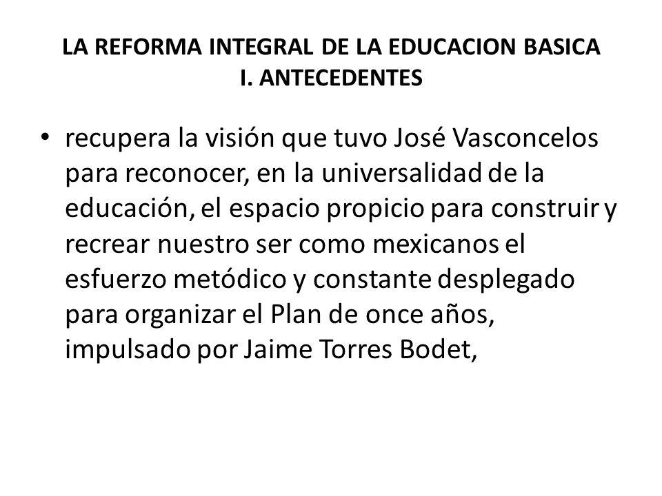 LA REFORMA INTEGRAL DE LA EDUCACION BASICA I. ANTECEDENTES