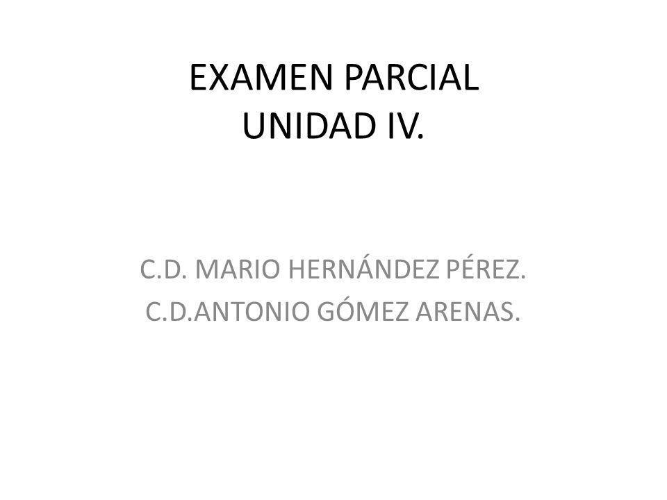 EXAMEN PARCIAL UNIDAD IV.