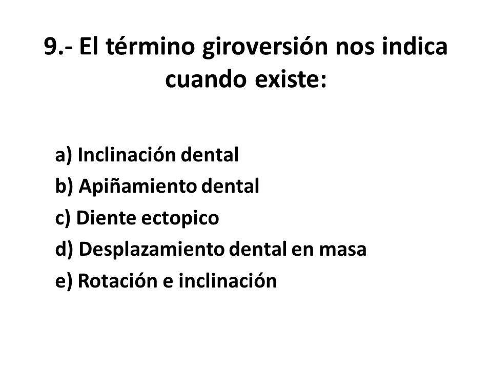 9.- El término giroversión nos indica cuando existe: