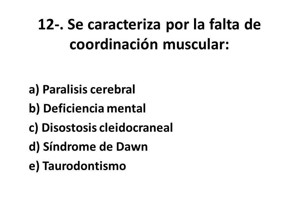12-. Se caracteriza por la falta de coordinación muscular:
