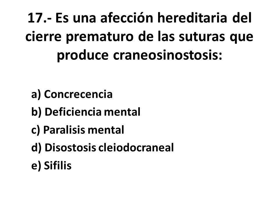 17.- Es una afección hereditaria del cierre prematuro de las suturas que produce craneosinostosis: