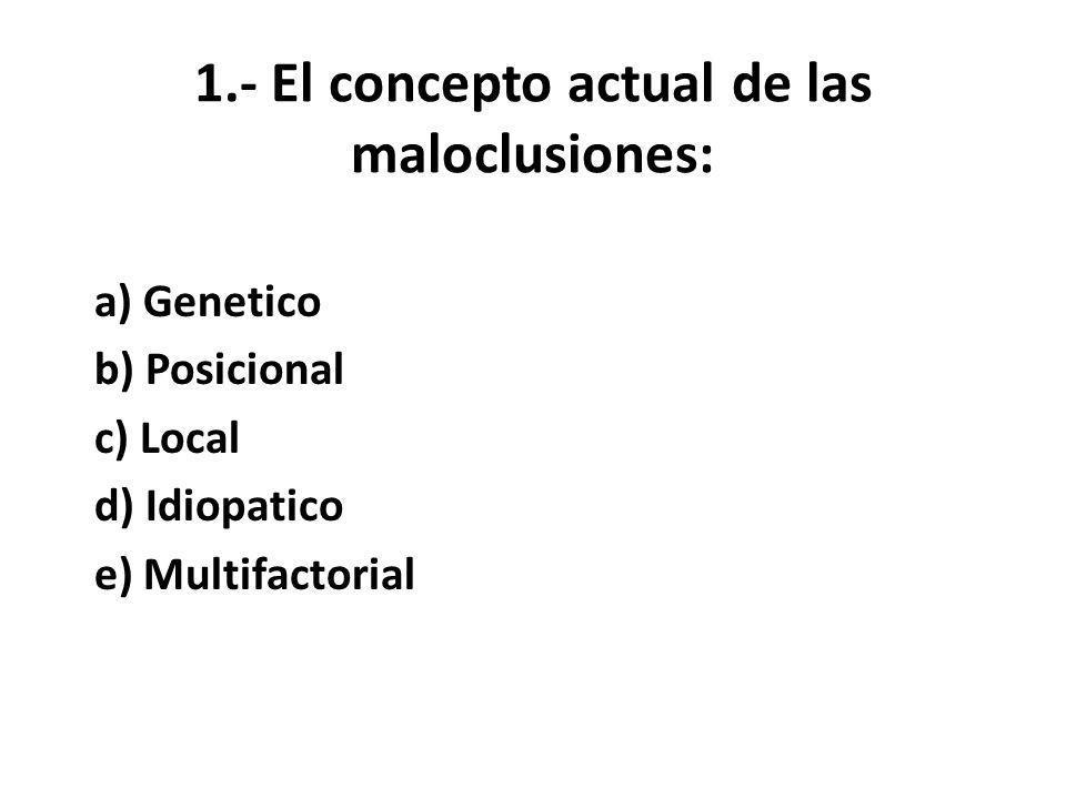1.- El concepto actual de las maloclusiones: