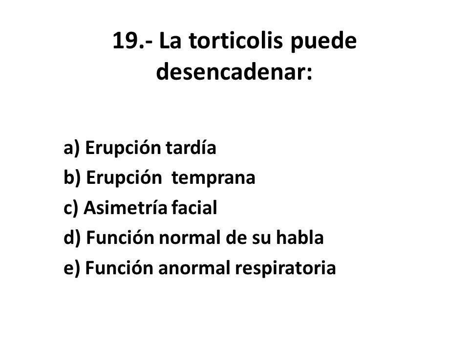 19.- La torticolis puede desencadenar: