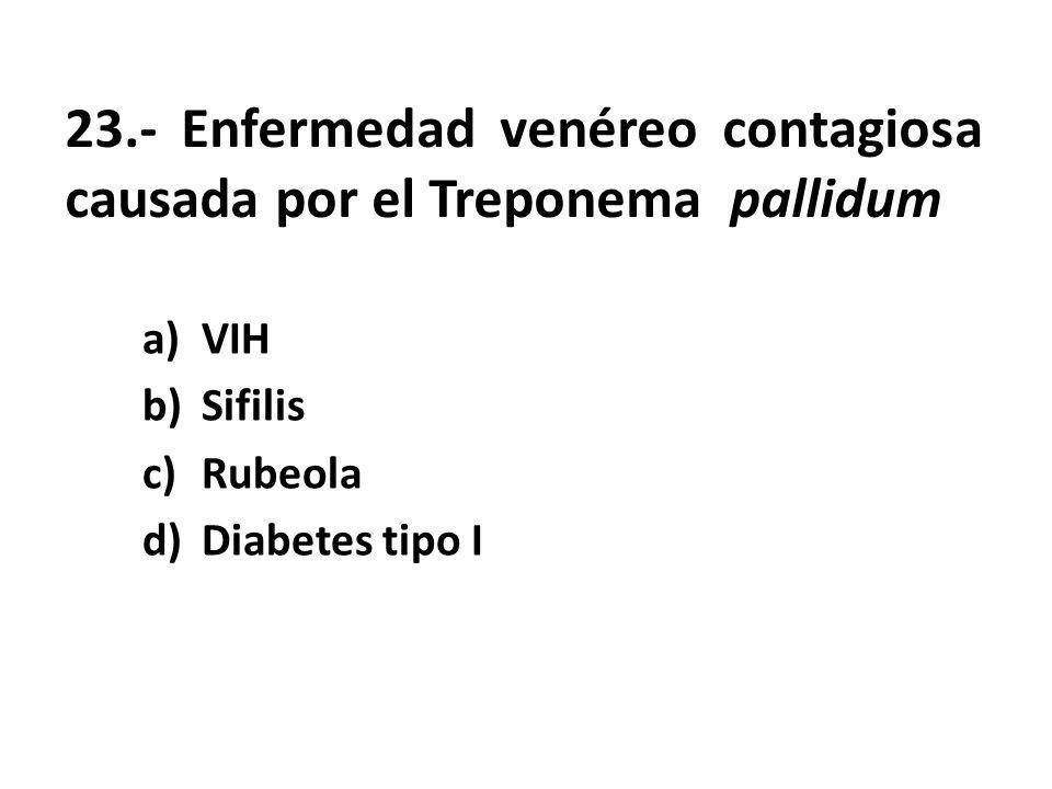23.- Enfermedad venéreo contagiosa causada por el Treponema pallidum