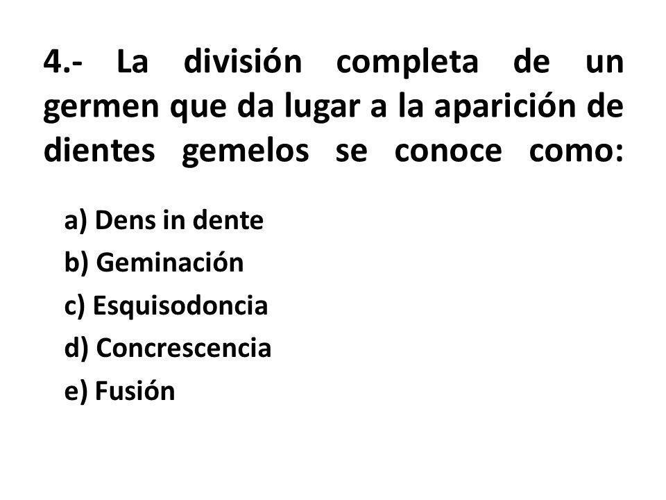 4.- La división completa de un germen que da lugar a la aparición de dientes gemelos se conoce como: