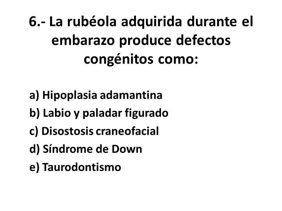 6.- La rubéola adquirida durante el embarazo produce defectos congénitos como: