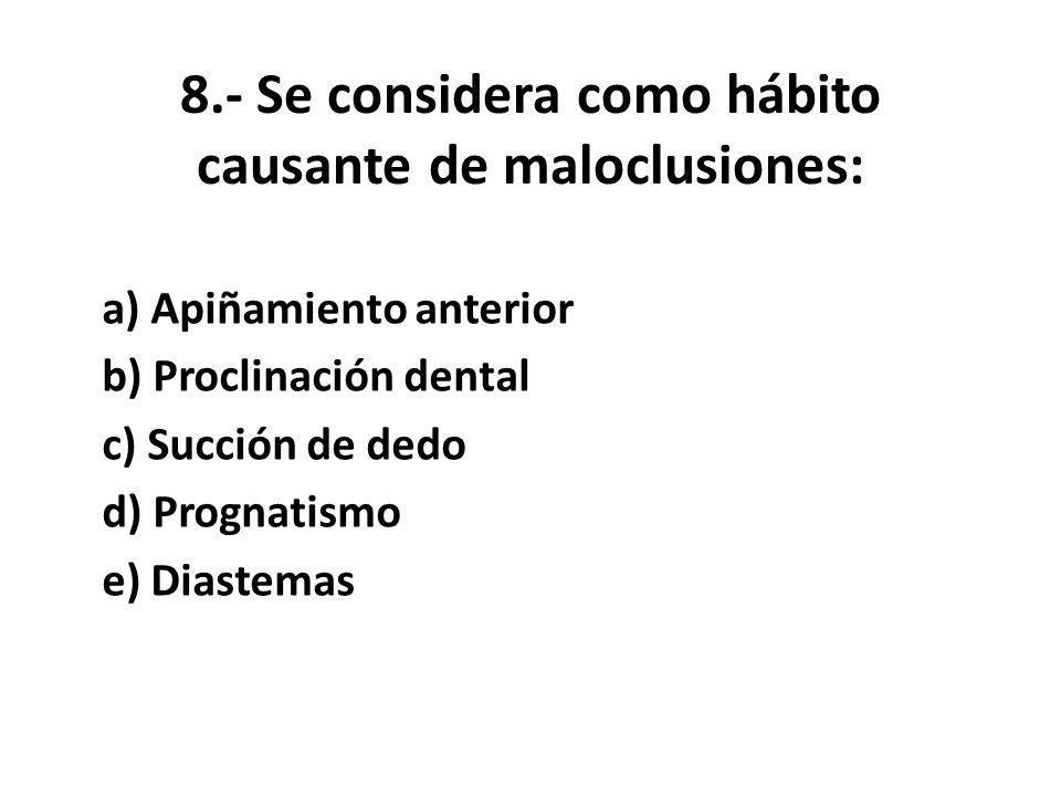8.- Se considera como hábito causante de maloclusiones: