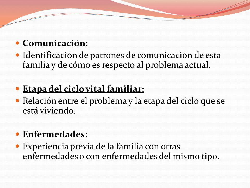 Comunicación: Identificación de patrones de comunicación de esta familia y de cómo es respecto al problema actual.
