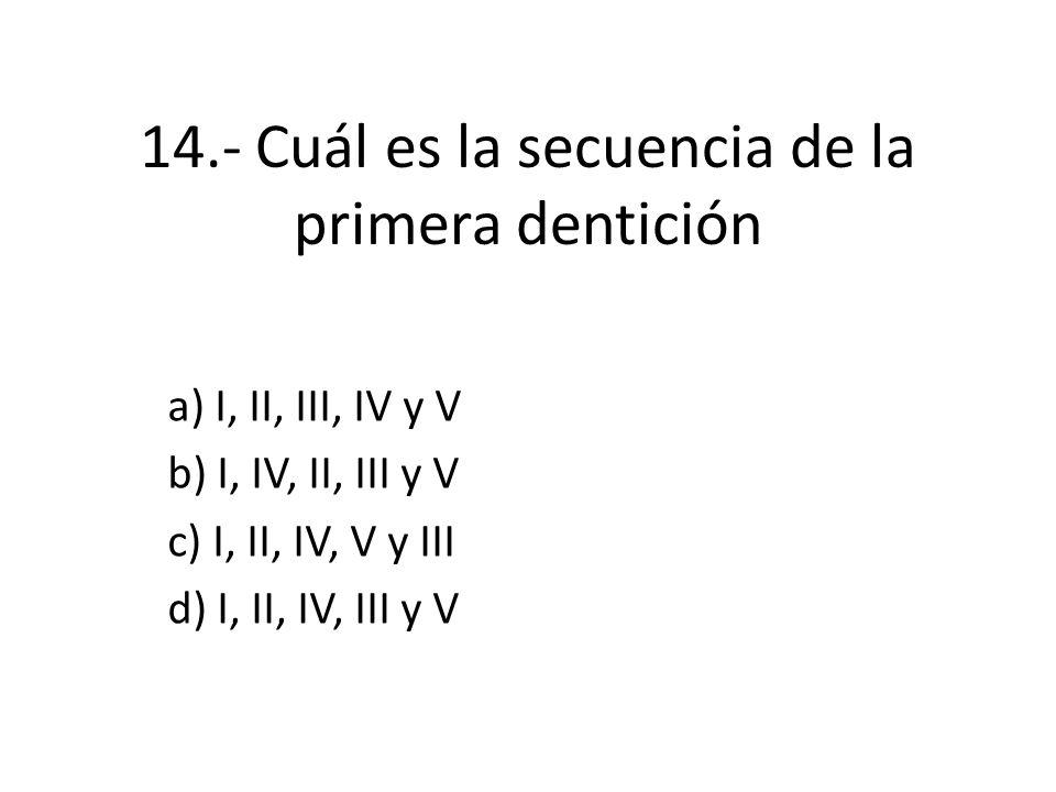 14.- Cuál es la secuencia de la primera dentición