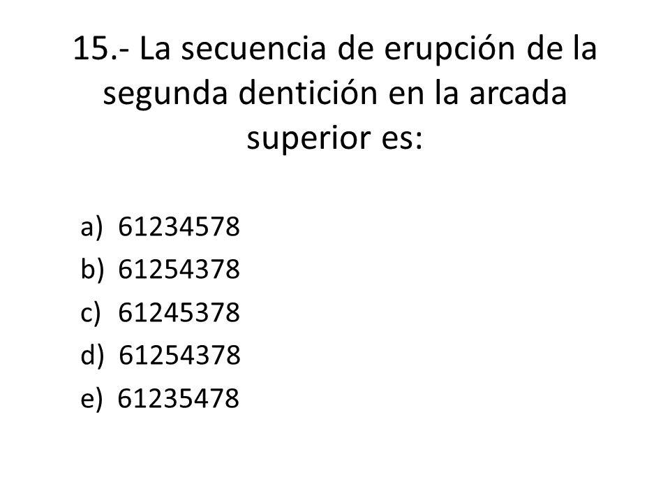 15.- La secuencia de erupción de la segunda dentición en la arcada superior es: