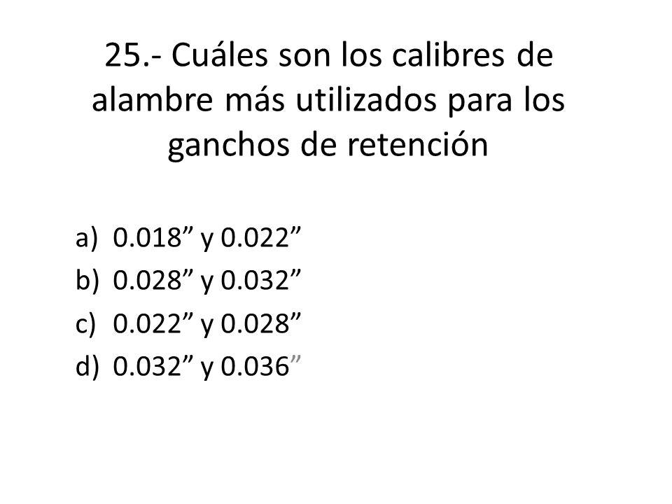 25.- Cuáles son los calibres de alambre más utilizados para los ganchos de retención