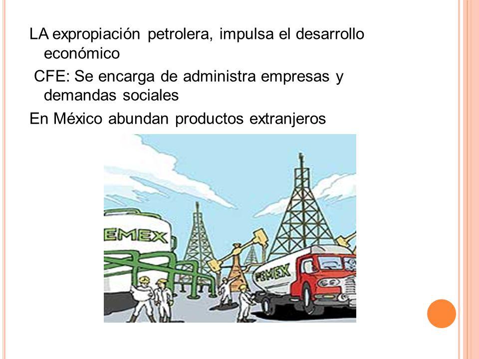 LA expropiación petrolera, impulsa el desarrollo económico