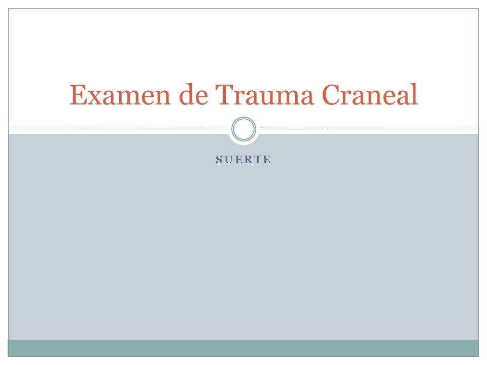 Examen de Trauma Craneal