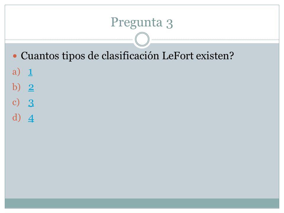 Pregunta 3 Cuantos tipos de clasificación LeFort existen 1 2 3 4