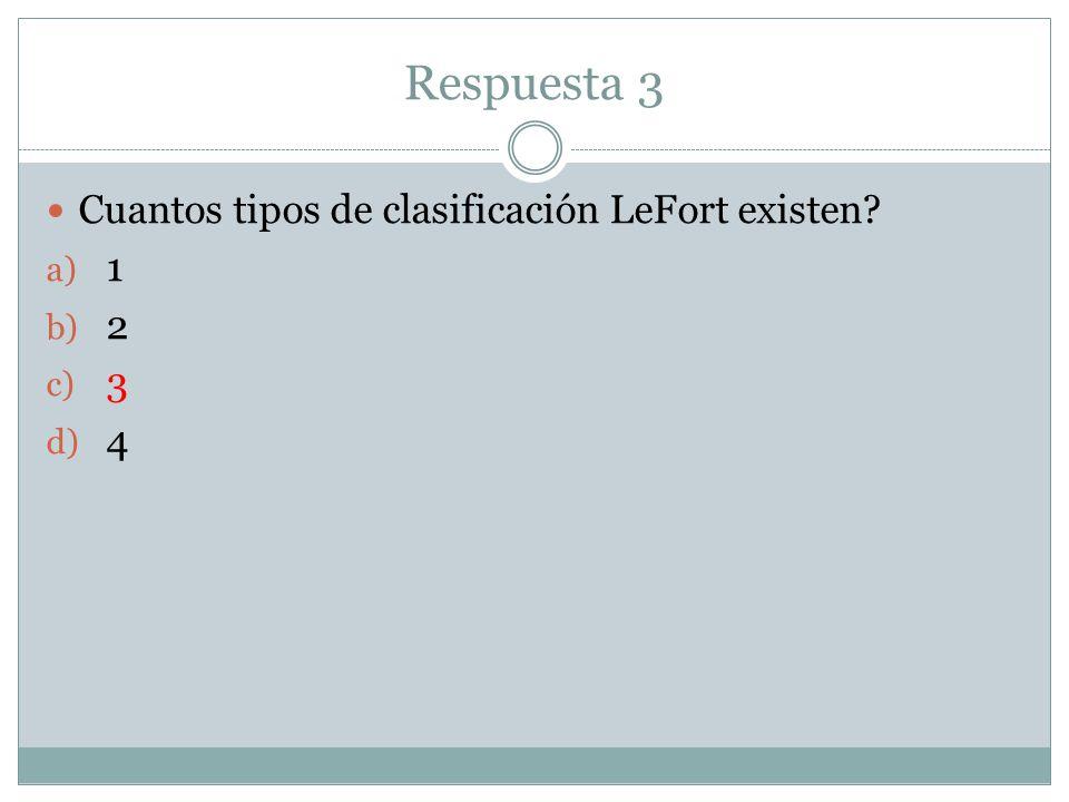Respuesta 3 Cuantos tipos de clasificación LeFort existen 1 2 3 4