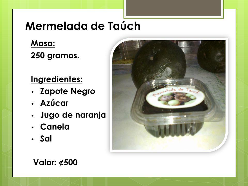 Mermelada de Taúch Masa: 250 gramos. Ingredientes: Zapote Negro Azúcar