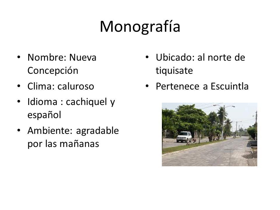 Monografía Nombre: Nueva Concepción Clima: caluroso