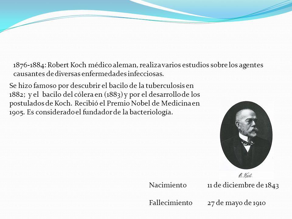 1876-1884: Robert Koch médico aleman, realiza varios estudios sobre los agentes causantes de diversas enfermedades infecciosas.