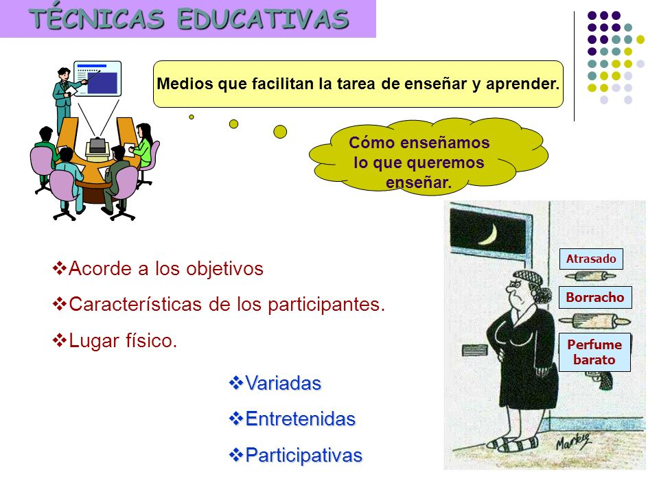 TÉCNICAS EDUCATIVAS Acorde a los objetivos