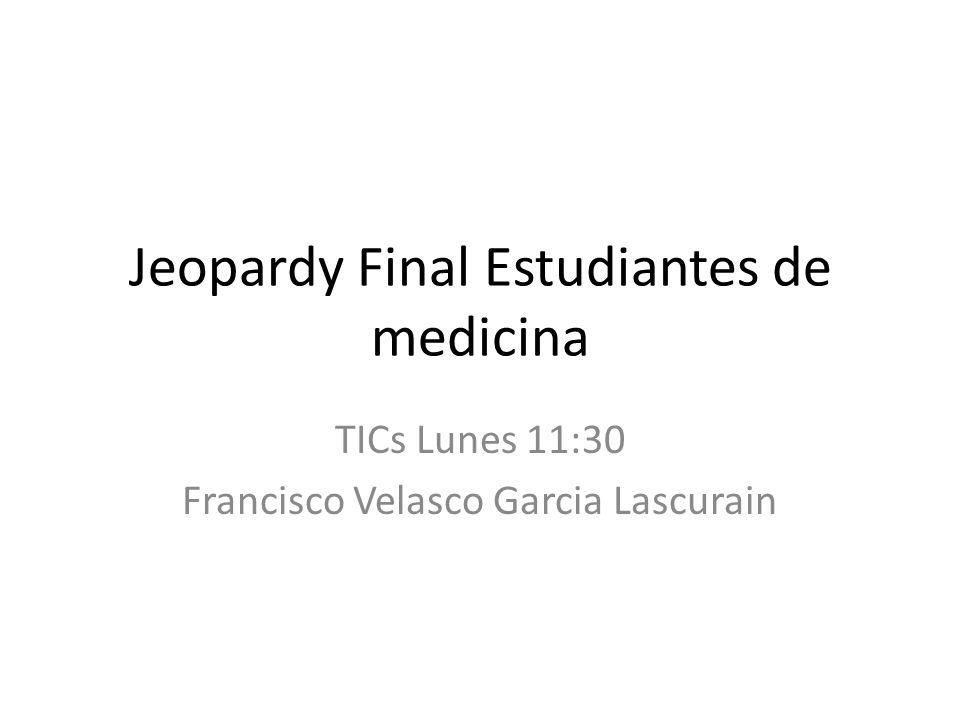 Jeopardy Final Estudiantes de medicina