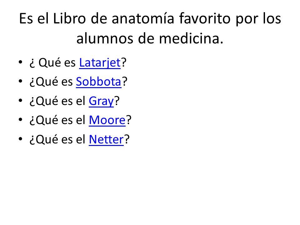 Es el Libro de anatomía favorito por los alumnos de medicina.