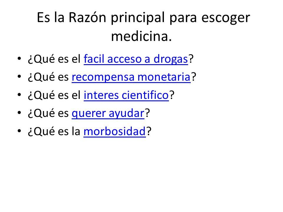 Es la Razón principal para escoger medicina.