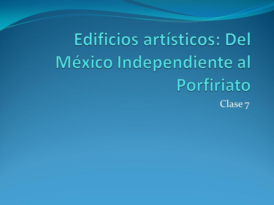 Edificios artísticos: Del México Independiente al Porfiriato